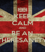 KEEP CALM AND BE AN THERESANETY - Personalised Poster A4 size