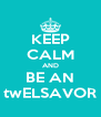 KEEP CALM AND BE AN twELSAVOR - Personalised Poster A4 size