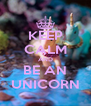 KEEP CALM AND BE AN UNICORN - Personalised Poster A4 size