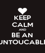 KEEP CALM AND BE AN UNTOUCABLE - Personalised Poster A4 size