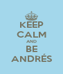 KEEP CALM AND BE ANDRÉS - Personalised Poster A4 size