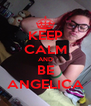 KEEP CALM AND BE ANGELICA - Personalised Poster A4 size
