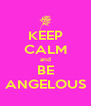KEEP CALM and BE ANGELOUS - Personalised Poster A4 size