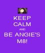 KEEP CALM AND BE ANGIE'S M8! - Personalised Poster A4 size