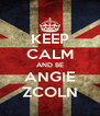 KEEP CALM AND BE ANGIE ZCOLN - Personalised Poster A4 size