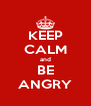 KEEP CALM and BE ANGRY - Personalised Poster A4 size
