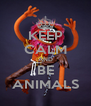 KEEP CALM AND BE ANIMALS - Personalised Poster A4 size