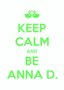 KEEP CALM AND BE ANNA D. - Personalised Poster A4 size