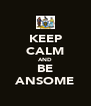 KEEP CALM AND BE ANSOME - Personalised Poster A4 size