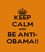 KEEP CALM AND BE ANTI- OBAMA!! - Personalised Poster A4 size