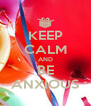KEEP CALM AND BE ANXIOUS - Personalised Poster A4 size