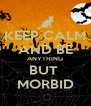 KEEP CALM AND BE ANYTHING BUT  MORBID - Personalised Poster A4 size