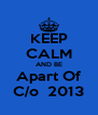 KEEP CALM AND BE Apart Of C/o  2013 - Personalised Poster A4 size