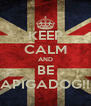 KEEP CALM AND BE APIGADOG!! - Personalised Poster A4 size