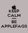 KEEP CALM AND BE APPLEFAGS - Personalised Poster A4 size