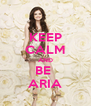 KEEP CALM AND BE  ARIA - Personalised Poster A4 size