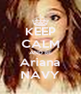 KEEP CALM AND BE Ariana NAVY - Personalised Poster A4 size