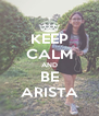 KEEP CALM AND BE ARISTA - Personalised Poster A4 size