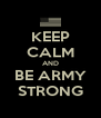 KEEP CALM AND BE ARMY STRONG - Personalised Poster A4 size