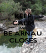 KEEP CALM AND BE ARNAU CLOSES - Personalised Poster A4 size