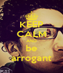 KEEP CALM AND be arrogant - Personalised Poster A4 size