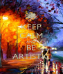KEEP CALM AND BE ARTISTIC - Personalised Poster A4 size