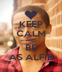 KEEP CALM AND BE AS ALFIE - Personalised Poster A4 size
