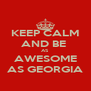 KEEP CALM AND BE  AS AWESOME AS GEORGIA - Personalised Poster A4 size