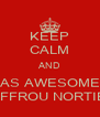 KEEP CALM AND BE AS AWESOME AS JUFFROU NORTIER - Personalised Poster A4 size