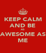 KEEP CALM AND BE AS AWESOME AS ME - Personalised Poster A4 size