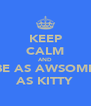 KEEP CALM AND BE AS AWSOME AS KITTY - Personalised Poster A4 size