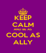 KEEP CALM AND BE AS COOL AS ALLY - Personalised Poster A4 size