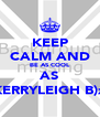 KEEP CALM AND BE AS COOL AS KERRYLEIGH B)x - Personalised Poster A4 size