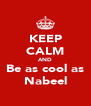 KEEP CALM AND Be as cool as Nabeel - Personalised Poster A4 size