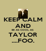 KEEP CALM AND BE AS COOL AS TAYLOR ....FOO. - Personalised Poster A4 size