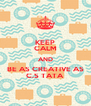 KEEP CALM AND BE AS CREATIVE AS C.S TATA - Personalised Poster A4 size