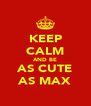 KEEP CALM AND BE AS CUTE AS MAX - Personalised Poster A4 size