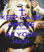 KEEP CALM  AND BE  AS FREE  AS YOUR  HAIR  - Personalised Poster A4 size