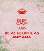 KEEP CALM AND BE AS HELPFUL AS AMMAMA - Personalised Poster A4 size
