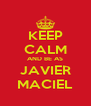 KEEP CALM AND BE AS JAVIER MACIEL - Personalised Poster A4 size