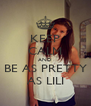KEEP CALM AND BE AS PRETTY AS LILI - Personalised Poster A4 size