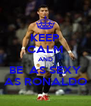 KEEP CALM AND BE  AS SEXY AS RONALDO - Personalised Poster A4 size