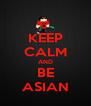 KEEP CALM AND BE ASIAN - Personalised Poster A4 size
