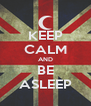 KEEP CALM AND BE ASLEEP - Personalised Poster A4 size
