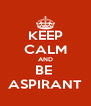KEEP CALM AND BE  ASPIRANT - Personalised Poster A4 size