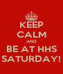 KEEP CALM AND BE AT HHS SATURDAY! - Personalised Poster A4 size
