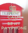 KEEP CALM AND BE AT PAYPHONE - Personalised Poster A4 size