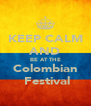 KEEP CALM AND BE AT THE Colombian  Festival - Personalised Poster A4 size