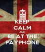 KEEP CALM AND BE AT THE PAYPHONE - Personalised Poster A4 size