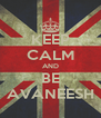 KEEP CALM AND BE AVANEESH - Personalised Poster A4 size